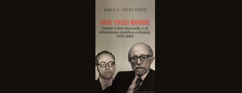 """Presentación del libro """"José Trías Monge: Estado Libre Asociado y el reformismo jurídico colonial, 1950-2002 del Lcdo. Jorge Vélez Vélez"""